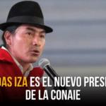 Leonidas IZA es el nuevo presidente de la CONAIE